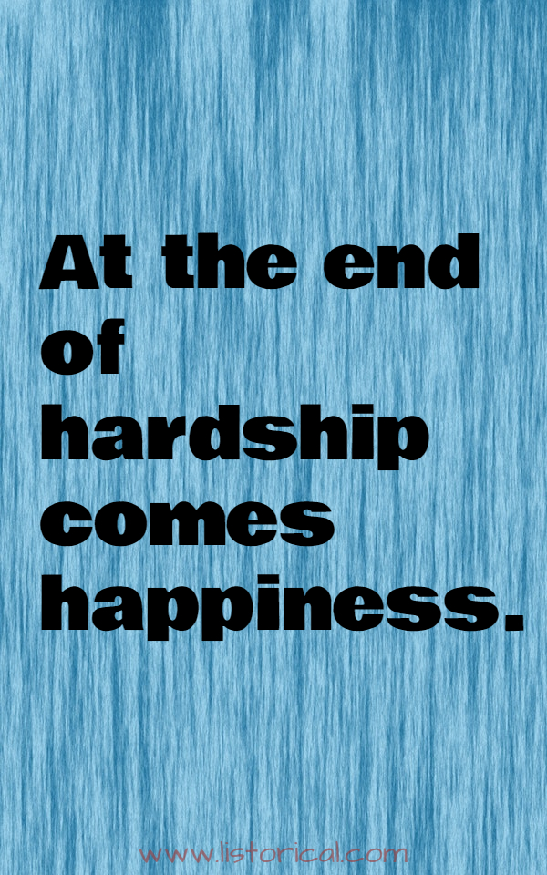 At the end of hardship comes happiness.