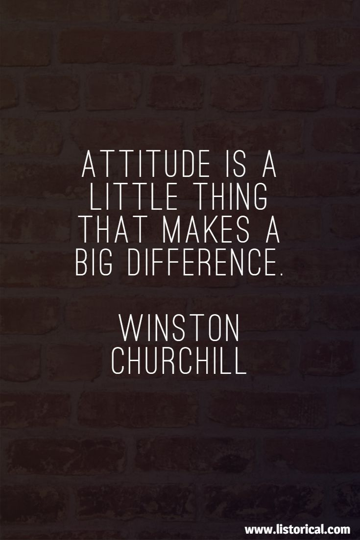 Attitude is a little thing that makes a big difference. Winston Churchill