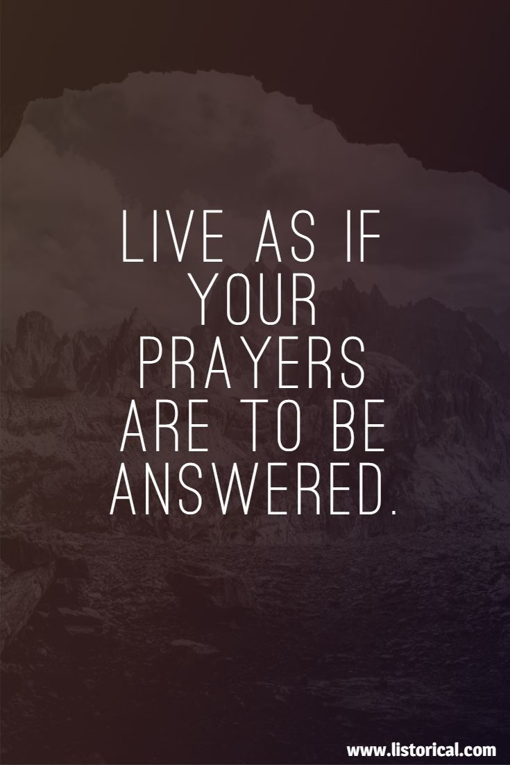 Live as if your prayers are to be answered.